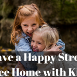 4 Unique Ways to Have a Happy, Stress Free Home With Kids