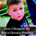How I Stopped My Son's Chronic Pouting